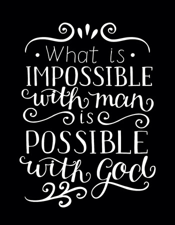 Hand lettering What is impossible with man, is possible with God. Christian poster. New Testament. Modern calligraphy. Quote. Bible verse. Scripture. Card