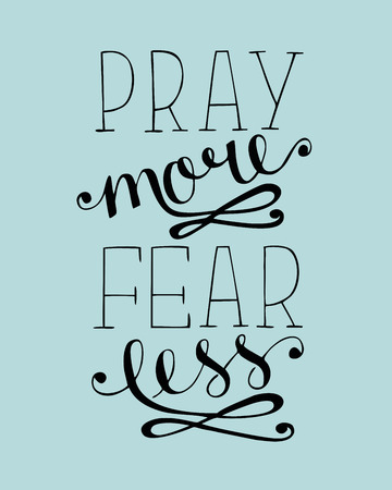 Hand lettering Pray more, fear less. Biblical background. Christian poster. Scripture. Modern calligraphy. Card graphics.