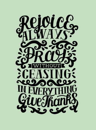 Hand lettering rejoice Always. Pray without ceasing. In everything give thanks. Biblical background. Christian poster. Modern calligraphy. Scripture. Card