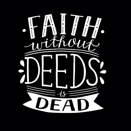 Hand lettering Faith without deeds is dead . Bible verse. Christian poster. New Testament. Modern calligraphy. Scripture prints