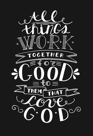 Bible background with hand lettering all things work together for good to them that love God. Christian poster, verse, card, scripture, quote.
