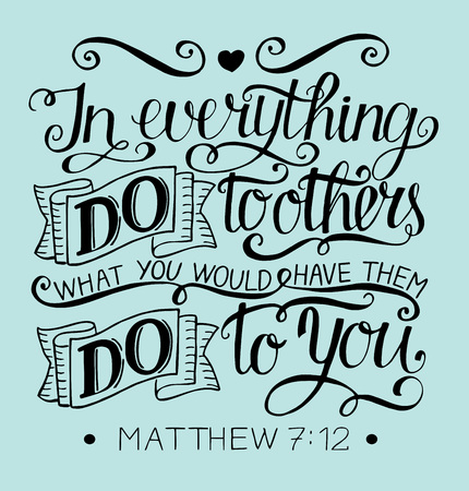 Hand lettering In everything do to others what you would have them do to you. Biblical background. Christian poster. Golden rule. Commandment. Scripture. Modern calligraphy. Card. Quote. Bible verse