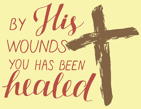 Hand lettering By His wounds you has been healed with a cross. Biblical background. Easter. Sunday. Christian poster. New Testament. Verse. Risen. Graphics. Quote