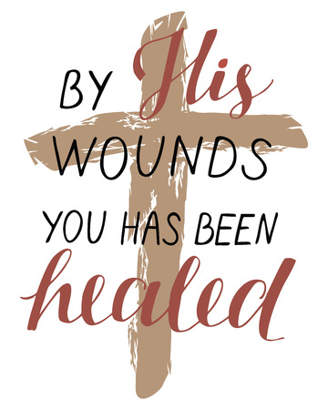 Hand lettering By His wounds you has been healed with a cross. Vector illustration. Vettoriali