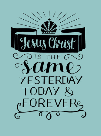 Hand lettering Jesus Christ is the same yesterday, today and forefer. Biblical background. Christian poster. New Testament. Card. Graphics. Quote. Verse