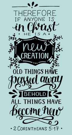 Hand lettering If anyone is in Christ, he is new creation, old things have passed away. Biblical background. New Testament. Card. Modern calligraphy. Graphics. Scripture