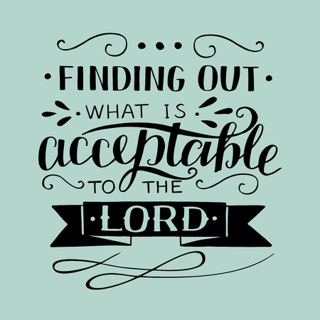 Hand lettering Finding out what is acceptable to the Lord. Biblical background. Christian poster. Modern calligraphy. Graphic. Scripture