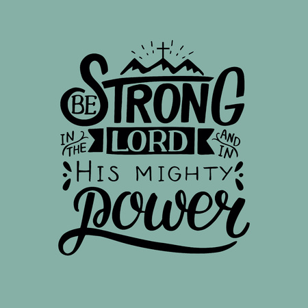 Hand lettering Be strong in the Lord and in His mighty power with mountains . Biblical background.