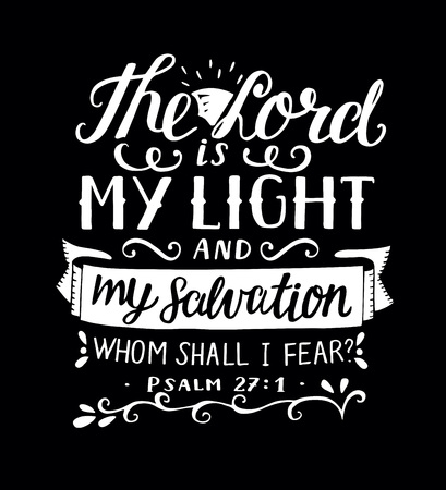Hand lettering The Lord is my light and my salvation, whm shall i fear. Biblical background. Christian poster.Modern calligraphy. Card. Graphic prints