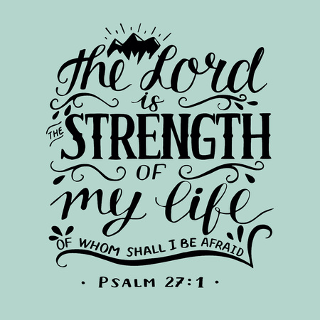 Hand lettering The righteous sings and Lord is the strength of my life, of whom shall I be afraid. Biblical background. Christian poster. Psalm. Scripture prints. Card