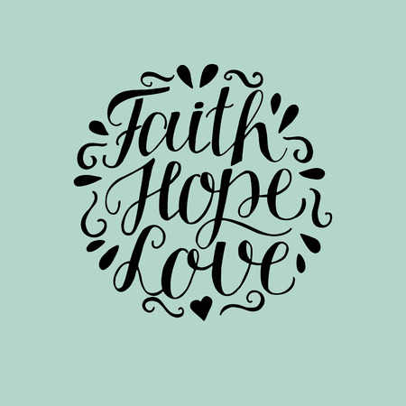 Hand lettering Faith, hope and love on blue background. Bible verse. Christian poster. New Testament. Modern calligraphy. Scripture prints. Card. Greeting. Quote Illustration
