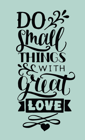 Hand lettering Do small things with great love. Biblical background.