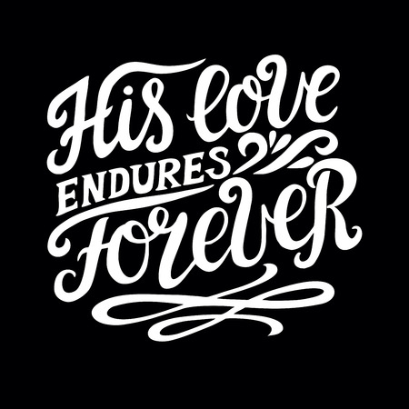 Hand lettering His love endures forever. Biblical background. Christian poster. Scripture prints. Card. Modern calligraphy. Psalm