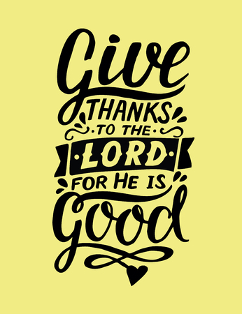 Hand lettering Give thanks to the Lord, for He is good . Biblical background. Christian poster. Card. Scripture prints. Graphics. Modern calligraphy. Psalm