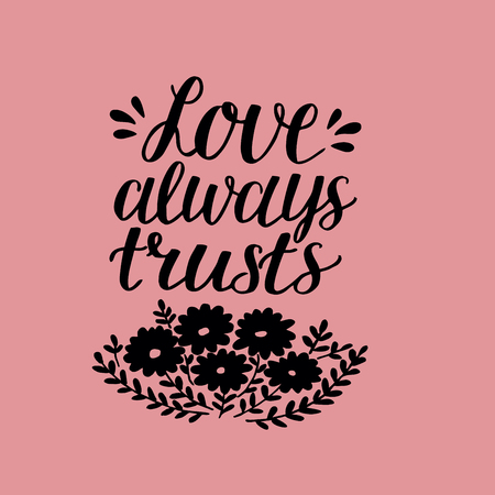 Hand lettering Love always trusts with flowers.