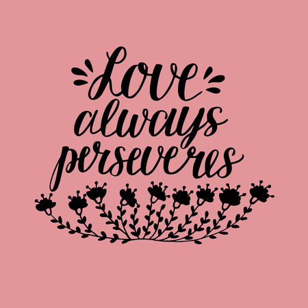 Hand lettering Love always perserveres in a biblical illustration can be use in Christian poster, card, scripture, wedding, and Valentines day.
