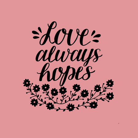 Hand lettering Love always hopes with flowers below in a biblical illustration can be use in Christian poster, card, scripture, wedding, and Valentines day.