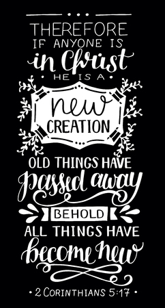 Hand lettering If anyone is in Christ, he is new creation, old things have passed away. Biblical background. New Testament5Card. Modern calligraphy graphic Scripture prints. Illustration