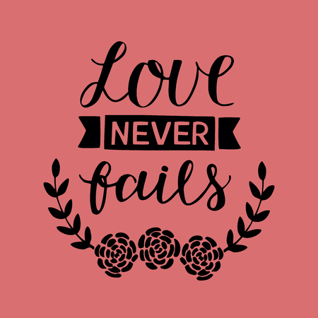 Hand lettering Love never fails made with flowers. Christian Poster. Biblical background. Declaration of love. Valentine s day. Scripture prints. Card