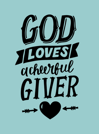 Hand lettering God loves a cherful giver . Biblical background. Christian poster. Card. Scripture prints. Graphics. Modern calligraphy.