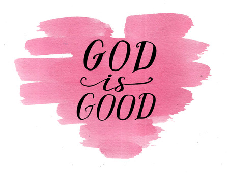 Hand lettering God is good on watercolor heart. Card. Biblical background. Christian poster. Modern calligraphy. Scripture prints. Graphics