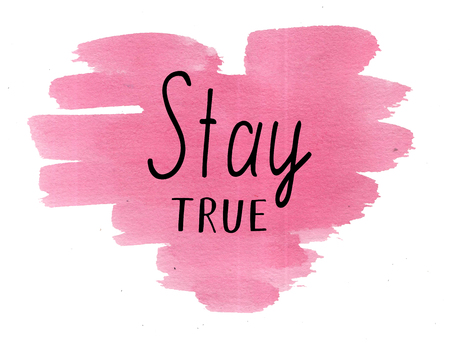 Hand lettering Stay true on watercolor heart. Biblical background. Christian poster. New Testament. Scripture. Card. Modern calligraphy