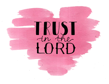Hand lettering Trust in the Lord on watercolor heart. Biblical background. Christian poster. New Testament. Scripture. Card. Modern calligraphy