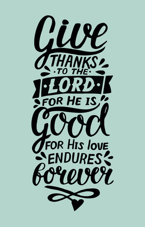 Hand lettering Give thanks to the Lord, for He is good for His love endures forever. Biblical background. Christian poster. Card. Scripture prints. Modern calligraphy. Vectores