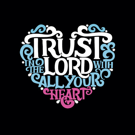 Hand lettering trust in the Lord with your heart. Biblical background, Christian poster. New Testament scripture prints, card, calligraphy proverbs vintage.  イラスト・ベクター素材