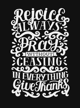 Hand lettering rejoice Always. Pray without ceasing. In everything give thanks. Biblical background. Christian poster. Modern calligraphy. Scripture print. Card. Quote