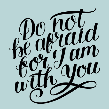 Hand lettering Do not be afraid, for I am with you. Biblical background. Christian poster. Modern calligraphy. Card. Quote. Scripture print. Graphics