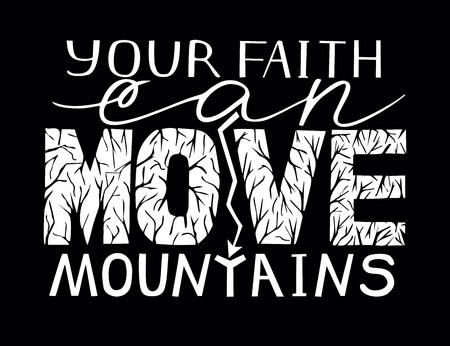 Hand lettering Your faith can move mountains. Biblical background. Bible verse.