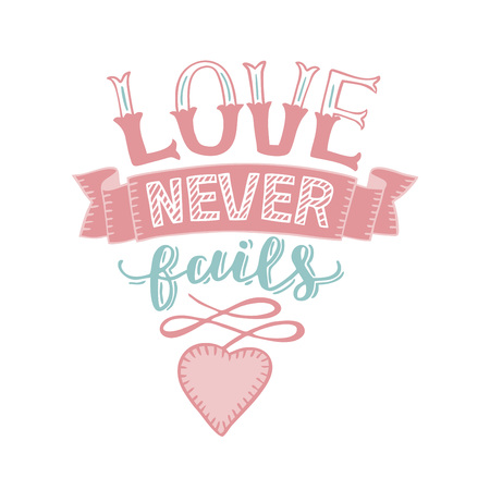 Hand lettering Love never fails with heart. Christian Poster. Biblical background. Declaration of love. Valentine s day. Scripture. Card. Corinthians. Wedding. Retro. Motivational quotes Illustration