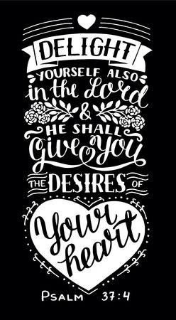 Hand lettering Delight yourself also in the Lord and He shall give you the desires of your heart. Psalm. Biblical background. Christian poster. Scripture print. Modern calligraphy. Card. Quote. Bible verse. Vintage