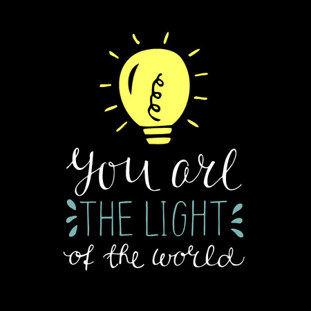 Hand lettering You are the light of the world, made with glowing light bulb. Biblical background. Christian poster.Modern calligraphy. Quote. Scripture print. Verse Illustration
