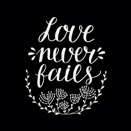 Hand lettering Love never fails made with flowers and leaves. Christian Poster. Biblical background. Declaration of love. Valentine s day. Scripture prints. Motivational quote Illustration