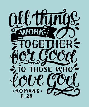 Bible background with hand lettering All things work together for good to them that love God. Christian poster. Verse. Card. Scripture print. Quote. Graphic
