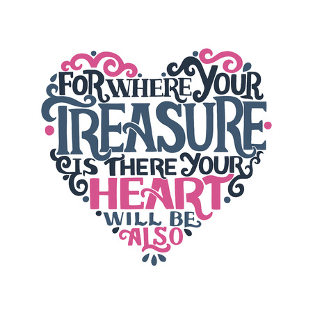 Hand lettering Where your treasure is, there your heart will be also. Biblical background. Christian poster. New Testament. Scripture prints. Card. Modern calligraphy Vintage