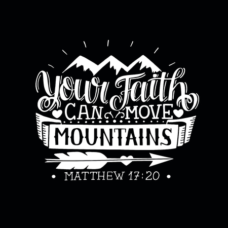 Hand lettering Your faith can move mountains on black background. Bible verse. Christian poster. New Testament. Modern calligraphy. Scripture prints. Motivational quote Çizim