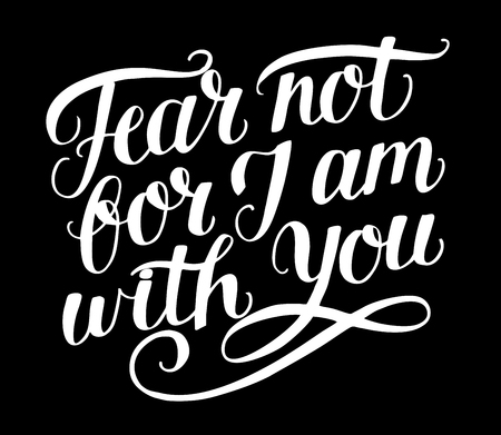 Hand lettering Fear not, for I am with you. Biblical background. Christian poster. Modern calligraphy. Card. Motivational quote. Scripture print