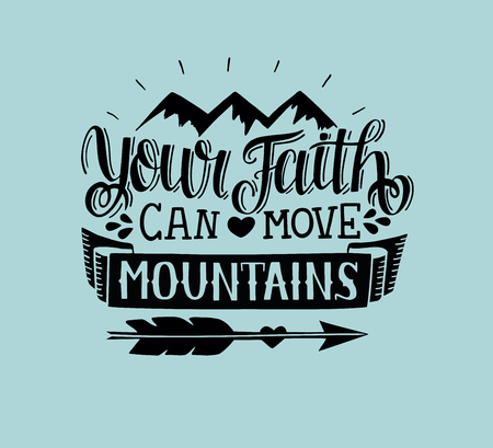 Hand lettering Your faith can move mountains. Biblical background. Bible verse. Christian poster. New Testament. Modern calligraphy. Scripture prints. Motivational quote Vectores