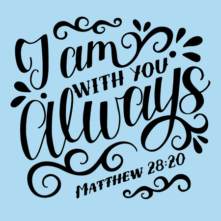 Bible background with hand lettering J am with you ALWAYS.