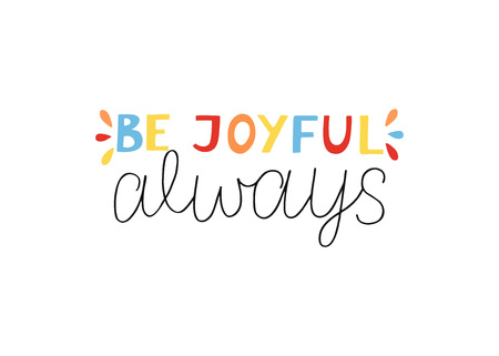 Hand lettering Be joyful always. Biblical background. Christian poster. New Testament. Scripture print. Card. Modern calligraphy. Quote