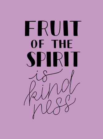 Hand lettering with bible verses The fruit of the spirit is kindness.