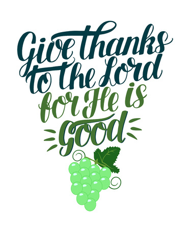 Hand lettering with bible verse Give thanks to the Lord, for He is good with the grapes. 矢量图像