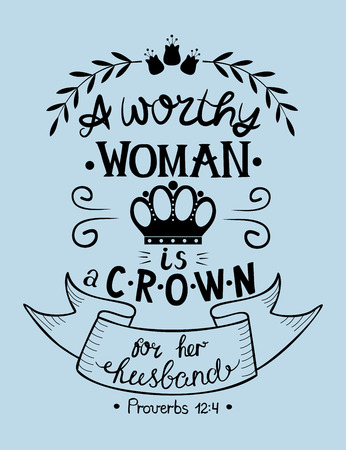 Hand lettering A worthy woman is a crown for her husband. Biblical background. Christian poster. New Testament. Scripture. Card. Modern calligraphy. Verse