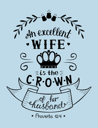 Hand lettering An excelent wife is the crown of her husband. Biblical background. Christian poster. New Testament. Scripture. Card. Modern calligraphy. Verse Illustration