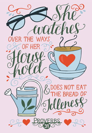 Hand lettering She watches over the ways of her household and does not eat bread of idleness. Biblical background. Christian poster. Proverbs 31. Scripture. Card. Modern calligraphy. Verse Illustration