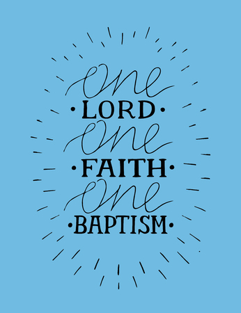 Hand lettering with bible verse One Lord, faith,baptism.