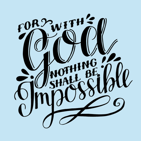 Hand lettering For with God nothing shall be impossible.
